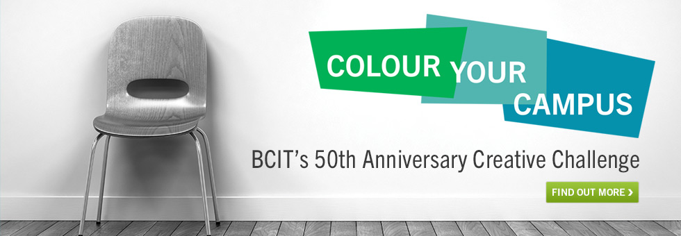 Colour Your Campus.  BCIT's 50th Anniversary Creative Challenge. Find out more.