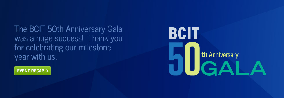 The BCIT 50th Anniversary Gala was a huge success!  Thank you for celebrating our milestone year with us.  Event Recap.