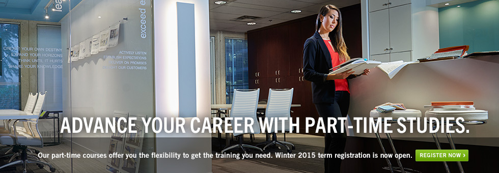 Take your career to the next level. Our part-time courses offer you the flexibility to get the training you need. Winter 2015 term registration is now open. Register now.