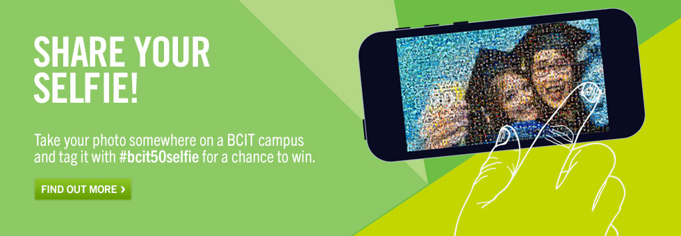 Share your selfie!  Take your photo somewhere on a BCIT campus and tag it with #bcit50selfie for a chance to win.  Find out more.