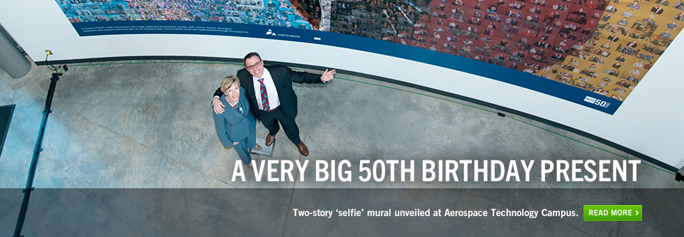 A Very Big 50th Birthday Present.  Two-storey 'selfie' mural unveiled at Aerospace Technology Campus. Read more.