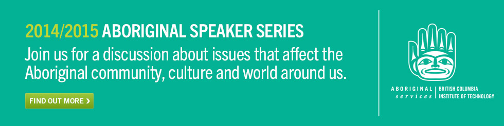 2014/2015 Aboriginal Speaker Series. Join us for a discussion of issues that affect the Aboriginal community, culture and world around us.  Find out more.