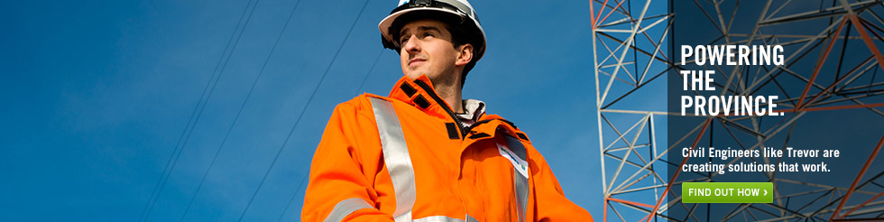 Powering the Province.  Civil Engineers like Trevor are creating solutions that work.  Find out how.