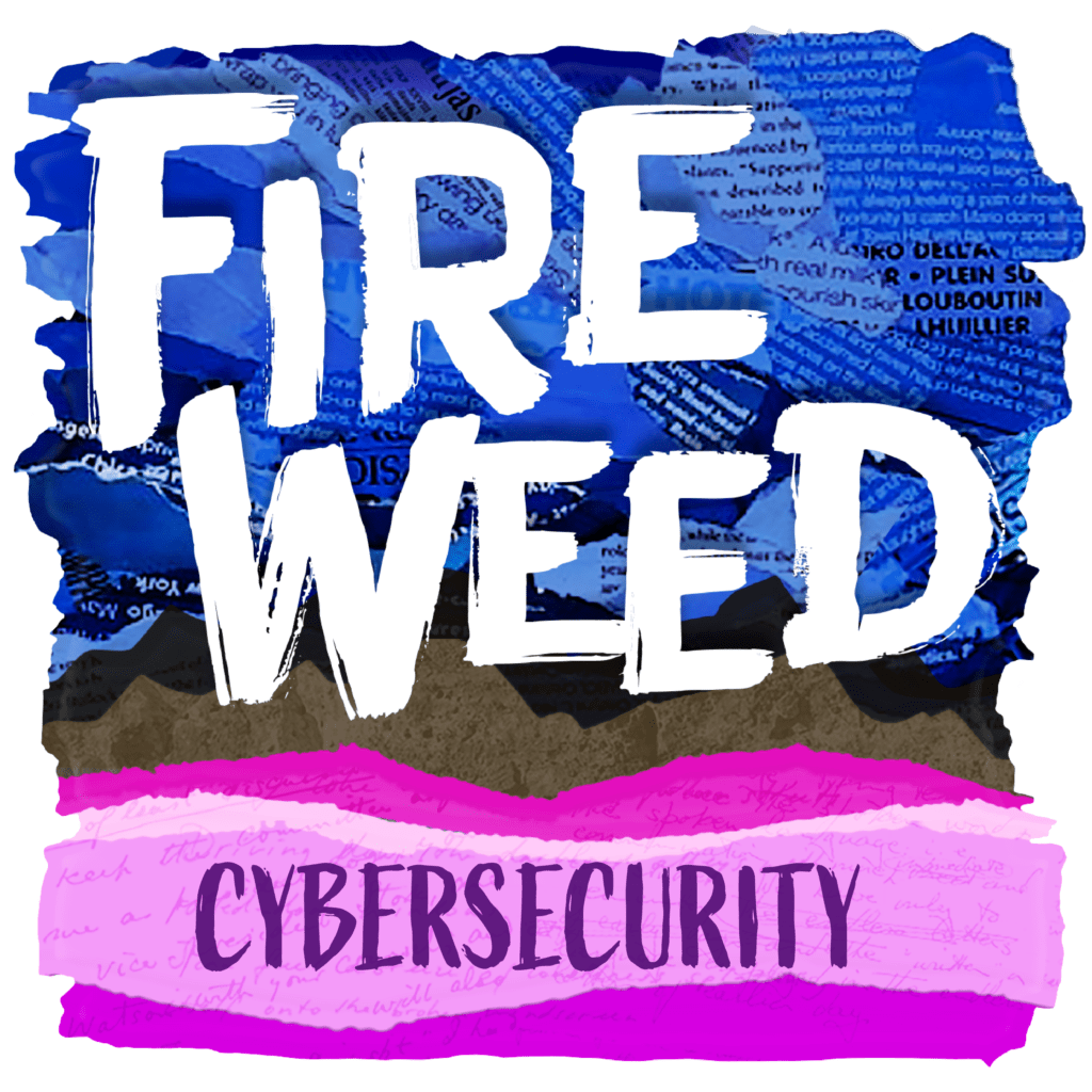 Stylized artwork for episode 3 of the Fireweed podcast: Cybersecurity