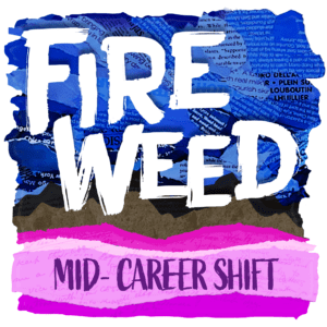 Stylized artwork for Fireweed Podcast episode on shifting careers